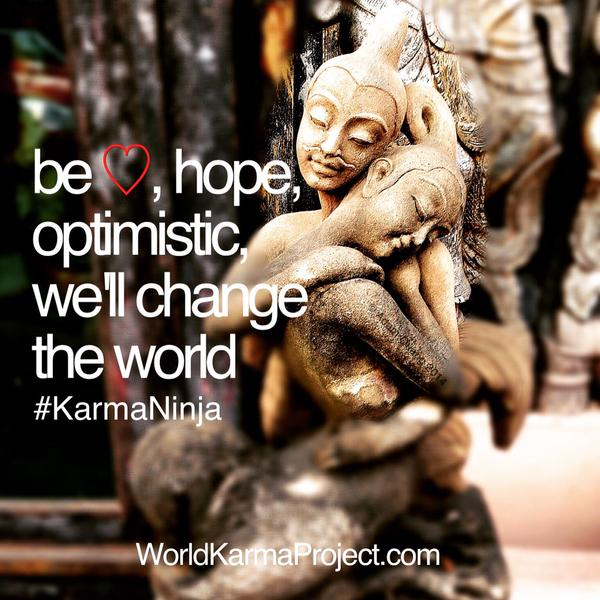 Be love, hope, and optimistic, we'll change the world