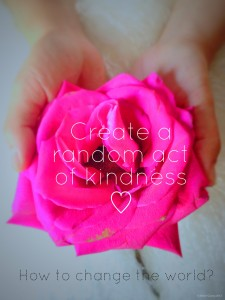 How to change the world? creat a random act of kindness